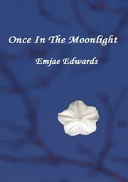 Once In the Moonlight ebook by Emjae Edwards