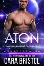 Aton: Dakonian Alien Mail Order Brides #2 (Intergalactic Dating Agency) ebook by Cara Bristol