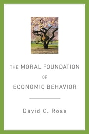 The Moral Foundation of Economic Behavior ebook by David C. Rose