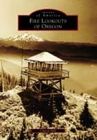 Fire Lookouts of Oregon ebook by Cheryl Hill