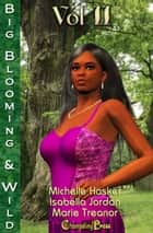 Big, Blooming & Wild! Vol. 2 (Anthology) ebook by Isabella Jordan, Marie Treanor, Michelle Hasker