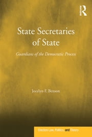 State Secretaries of State - Guardians of the Democratic Process ebook by Jocelyn F. Benson