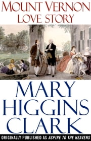 Mount Vernon Love Story - A Novel of George and Martha Washington ebook by Mary Higgins Clark