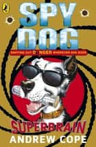 Spy Dog: Superbrain - Superbrain ebook by Andrew Cope