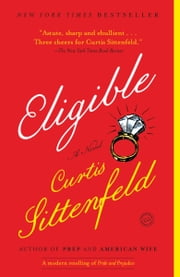 Eligible - A modern retelling of Pride and Prejudice ebook by Curtis Sittenfeld