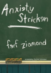 Anxiety Stricken - screenplay format included ebook by ferf ziamond