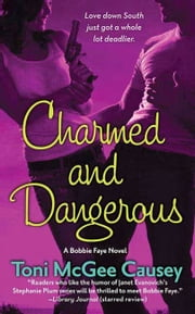 Charmed and Dangerous - A Bobbie Faye Novel ebook by Toni McGee Causey