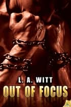 Out of Focus ebook by L.A. Witt