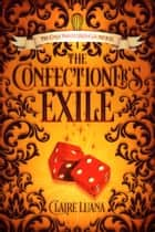 The Confectioner's Exile ebook by Claire Luana