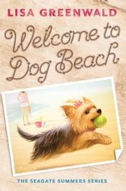Welcome to Dog Beach - The Seagate Summers Book One ebook by Lisa Greenwald