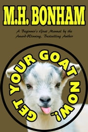 Get Your Goat Now! ebook by M.H. Bonham