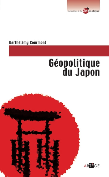 Géopolitique du Japon ebook by Barthélémy Courmont