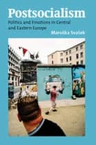 Postsocialism - Politics and Emotions in Central and Eastern Europe ebook by Maruška Svašek