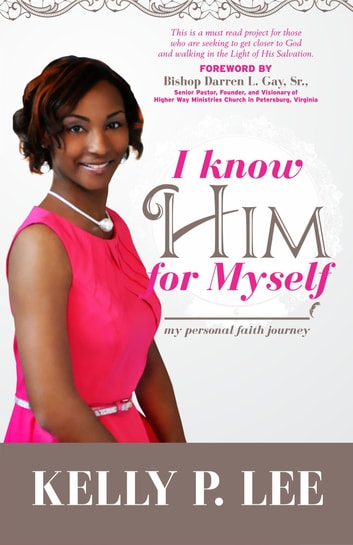 I Know Him For Myself ebook by Kelly P Lee