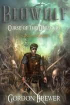 Beowulf: Curse of the Dreygurs ebook by Gordon Brewer