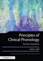 Principles of Clinical Phonology - Theoretical Approaches ebook by Martin J. Ball