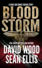 Bloodstorm - A Dane and Bones Origin Story ebook by David Wood, Sean Ellis