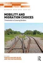 Mobility and Migration Choices ebook by Martin van der Velde,Ton van Naerssen