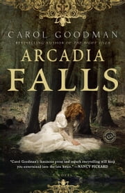 Arcadia Falls - A Novel ebook by Carol Goodman