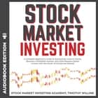 Stock Market Investing - A Complete Beginner's Guide to Successfully Invest in Stocks, Become a Profitable Investor, and Yield Massive Capital Growth with the Power of Compound Interest audiobook by Timothy Willink