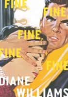 Fine, Fine, Fine, Fine, Fine ebook by Diane Williams