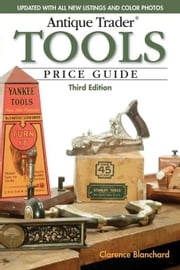 Antique Trader Tools Price Guide ebook by Blanchard, Clarence