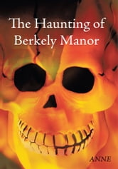 The Haunting of Berkely Manor ebook by ANNE