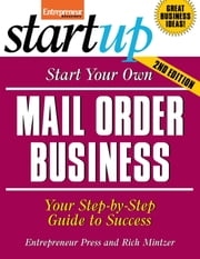 Start Your Own Mail Order Business - Your Step-By-Step Guide to Success ebook by Entrepreneur Press