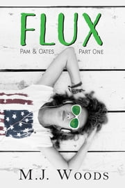 FLUX: Pam & Oates Part One ebook by M.J. Woods