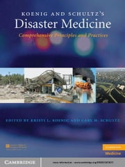 Koenig and Schultz's Disaster Medicine - Comprehensive Principles and Practices ebook by Kristi L. Koenig, MD,Carl H. Schultz, MD