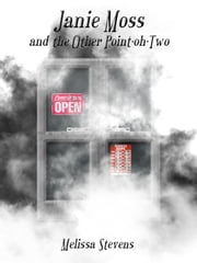 Janie Moss and the Other Point-oh-Two ebook by Melissa Stevens