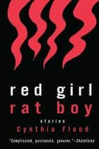 Red Girl Rat Boy ebook by Cynthia Flood