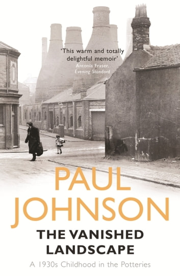 The Vanished Landscape - A 1930s Childhood in the Potteries ebook by Paul Johnson