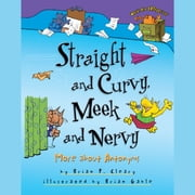 Straight and Curvy, Meek and Nervy - More about Antonyms audiobook by Brian P. Cleary