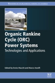 Organic Rankine Cycle (ORC) Power Systems - Technologies and Applications ebook by Ennio Macchi,Marco Astolfi