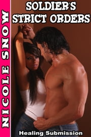 Soldier's Strict Orders: Healing Submission (BDSM Military Romance) ebook by Nicole Snow