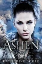 Ashen ebook by Katherine Bogle