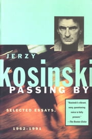 Passing By - Selected Essays, 1962-1991 ebook by Jerzy Kosinski