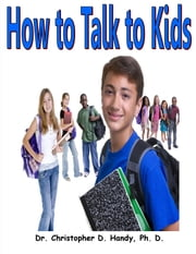 How to Talk to Kids ebook by Christopher Handy
