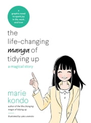 The Life-Changing Manga of Tidying Up - A Magical Story ebook by Marie Kondo