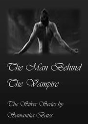 The Man Behind the Vampire ebook by Samantha Bates