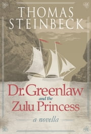 Dr. Greenlaw and the Zulu Princess ebook by Thomas Steinbeck