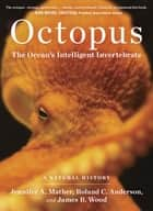 Octopus - The Ocean's Intelligent Invertebrate ebook by Roland C. Anderson, Jennifer A. Mather, James B. Wood