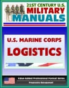 21st Century U.S. Military Manuals: U.S. Marine Corps (USMC) Logistics - Marine Corps Doctrinal Publication (MCDP) 4 (Value-Added Professional Format Series) ebook by Progressive Management