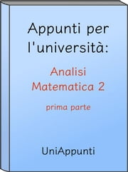 Appunti per l'università: Analisi Matematica 2 prima parte ebook by Kobo.Web.Store.Products.Fields.ContributorFieldViewModel