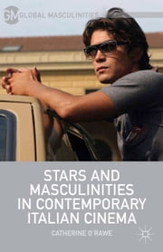 Stars and Masculinities in Contemporary Italian Cinema ebook by C. O'Rawe