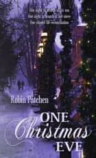 One Christmas Eve ebook by Robin Patchen