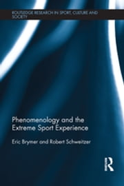 Phenomenology and the Extreme Sport Experience ebook by Eric Brymer, Robert Schweitzer