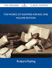 The Works of Rudyard Kipling One Volume Edition - The Original Classic Edition ebook by Kipling Rudyard