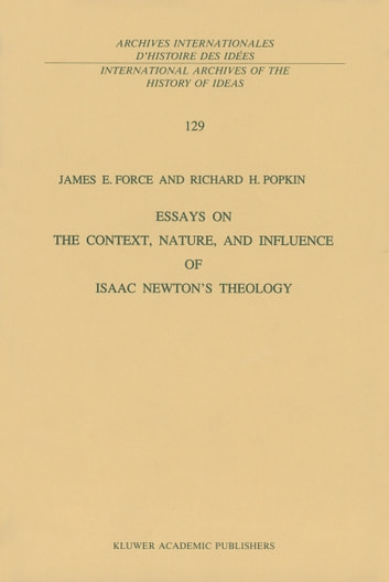 essays on the context nature and influence of isaac newton s  essays on the context nature and influence of isaac newton s theology ebook by j e